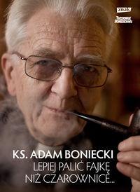 """Ks. Adam Boniecki – """"Lepiej palić fajkę niż czarownice"""""""