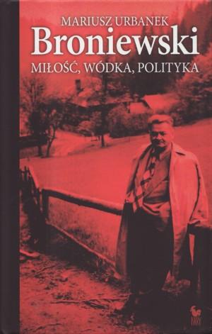 """Mariusz Urbanek – """"Broniewski. Miłość, wódka, polityka"""""""