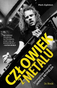 """Mark Eglinton – """"Człowiek z metalu. Szczegółowa biografia Jamesa Hetfielda"""""""